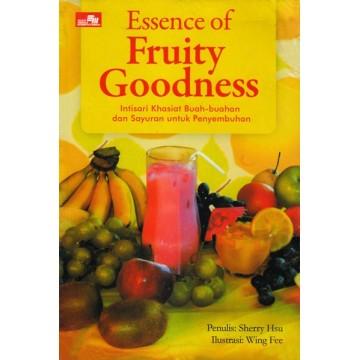 Essence of Fruity Goodness (Intisari Khasiat Buah-buahan dan Sayuran untuk Penyembuhan)